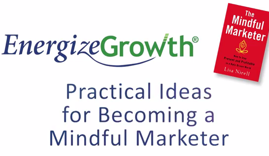 Practical Ideas for Becoming a Mindful Marketer